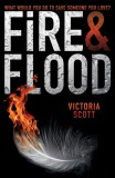 Fire and Flood by Victoria Scott