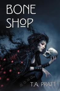 Bone Shop by T.A. Pratt