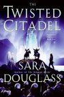Twisted Citadel by Sara Douglass