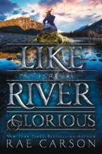 Like a River Glorious by Rae Carson