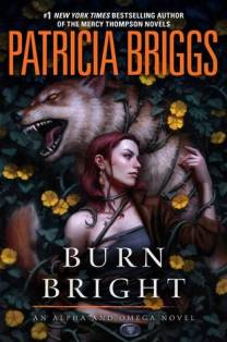 [March 6, 2018] Burn Bright by Patricia Briggs
